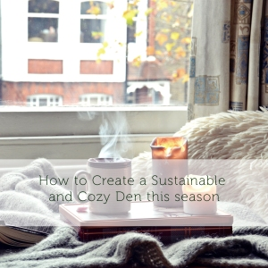 How to Create a sustainable and cozy den this season